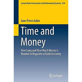 Time and Money How Long and How Much Money Is Needed to Regulate a Viable Economy by Aubin & JeanPierre