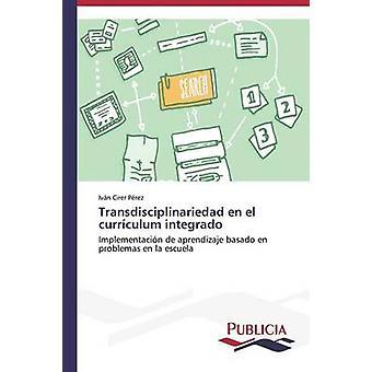 Transdisciplinariedad en el currculum integrado by Cirer Prez Ivn