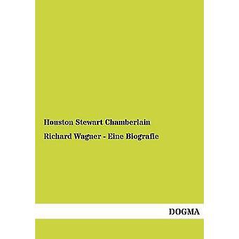 Richard Wagner  Eine Biografie by Chamberlain & Houston Stewart