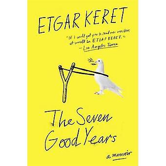 The Seven Good Years - A Memoir by Etgar Keret - 9780399576003 Book