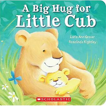 Big Hug for Little Cub by Lorie Ann Grover - Rosalinda Kightley - 978