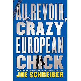 Au Revoir - Crazy European Chick by Joe Schreiber - 9780547856322 Book