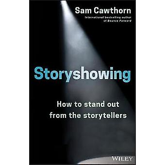 Storyshowing - How to Stand Out from the Storytellers by Sam Cawthorn