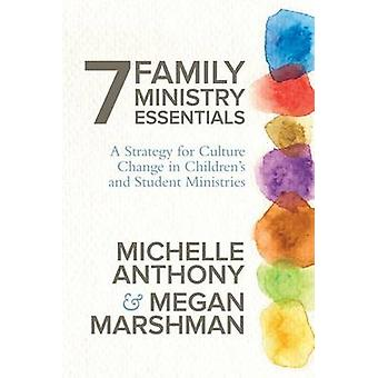 7 Family Ministry Essentials - A Strategy for Culture Change in Childr