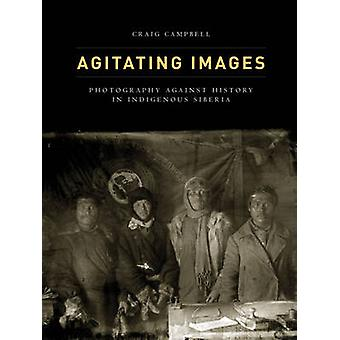 Agitating Images - Photography Against History in Indigenous Siberia b