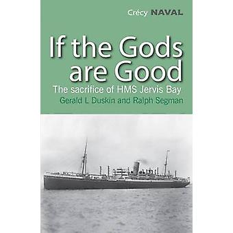 If the Gods are Good - The Story of HMS Jervis Bay's Final Heroic Batt