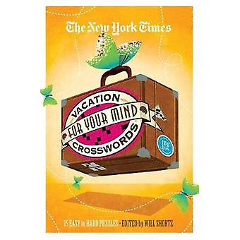 The New York Times Vacation for Your Mind Crosswords - 75 Easy to Hard