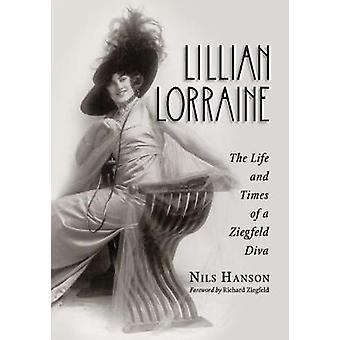 Lillian Lorraine - The Life and Times of a Ziegfeld Diva by Lillian Lo