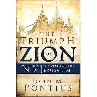 The Triumph of Zion - Our Personal Quest for the New Jerusalem by John