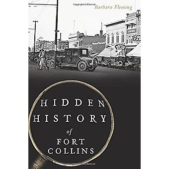 Hidden History of Fort Collins by Barbara Fleming - 9781625858948 Book