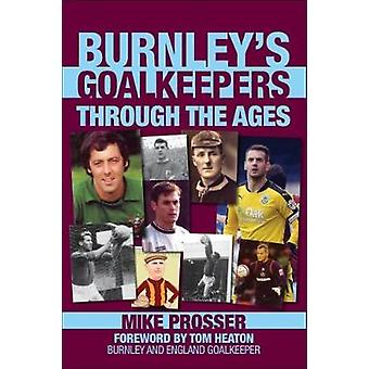Burnley Goalkeepers Through the Ages - 9781780915395 Book