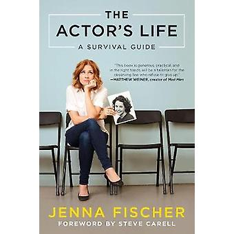 The Actor's Life - A Survival Guide by Jenna Fischer - 9781944648220 B