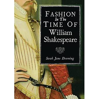 Fashion in the Time of William Shakespeare by Sarah Jane Downing