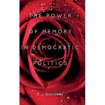 The Power of Memory in Democratic Politics by Brendese & P. J.