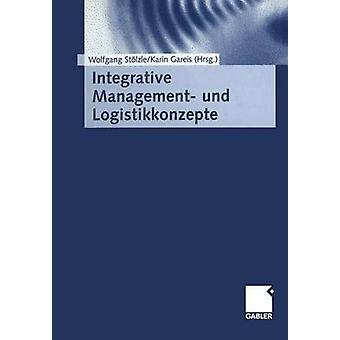 Integrative Management Und Logistikkonzepte by Stolzle & Wolfgang