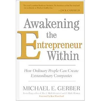 Awakening the Entrepreneur within - How Ordinary People Can Create Ext