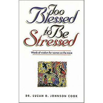 Too Blessed to be Stressed by Suzan D.Johnson Cook - 9780785270706 Bo