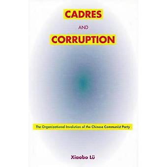 Cadres and Corruption - The Organizational Involution of the Chinese C