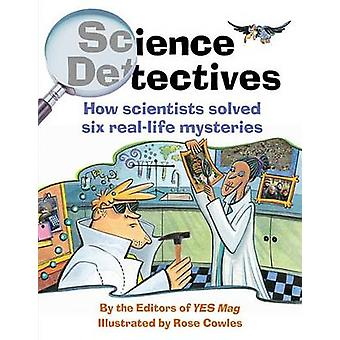 Science Detectives - How Scientists Solved Six Real-Life Mysteries by
