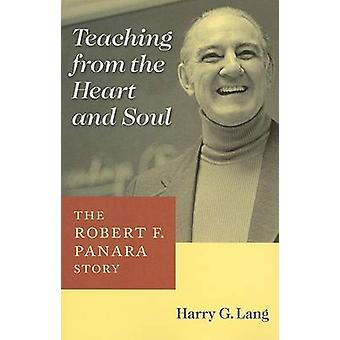Teaching from the Heart and Soul - The Robert F. Panara Story by Harry