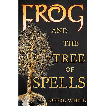 Frog and the Tree of Spells by Joffre White - 9781784625405 Book