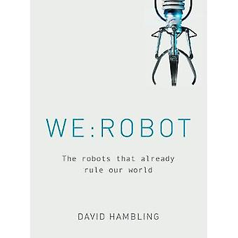 WE - ROBOT - The robots that already rule our world by WE - ROBOT - The r