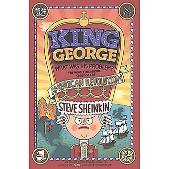 King George, hva var hans Problem?: helt hysterisk morsomme historien om den amerikanske revolusjonen
