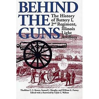 Behind the Guns: The History of Battery I, 2nd Regiment, Illinois Light Artillery (Shawnee Classics)