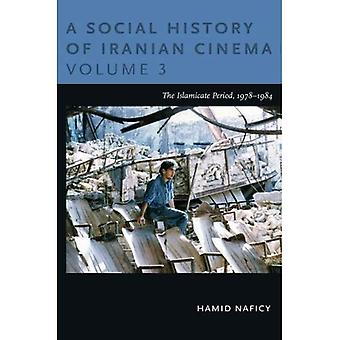 A Social History of Iranian Cinema: The Islamicate Period, 1978-1984 Volume 3