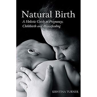 Accouchement naturel: Un Guide holistique de la grossesse, l'accouchement et l'allaitement