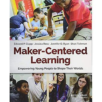 Maker-Centered Learning:�Empowering Young People to�Shape Their Worlds