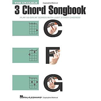 The Ukulele 3 Chord Songbook - Play 50 Great Songs with Just 3 Easy Chords]