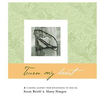 Turn My Heart : A Sacred Journey from Brokenness to Healing