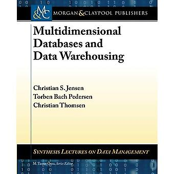 Multidimensional Databases and Data Warehousing (Synthesis Lectures on Data Management)