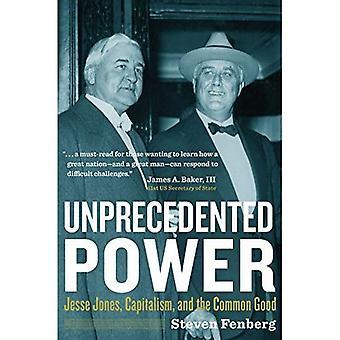 Un pouvoir sans précédent: Jesse Jones, capitalisme et le bien commun