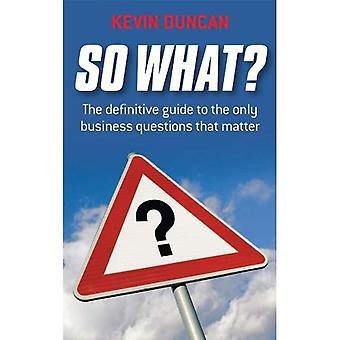 Dus wat?: The Definitive Guide to de enige Business vragen die kwestie