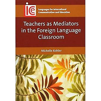 Teachers as Mediators in the Foreign Language Classroom (Languages for Intercultural Communication and Education)