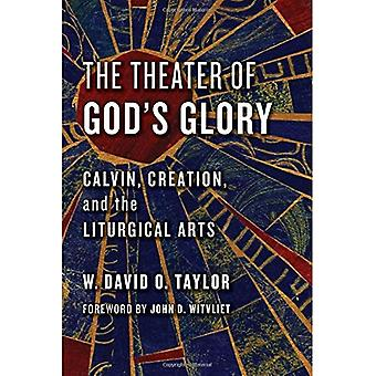 The Theater of God's Glory: Calvin, Creation, and the Liturgical Arts