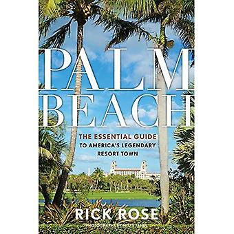 Palm Beach: The Essential Guide to America's Legendary Resort Town