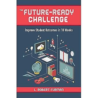 The Future Ready Challenge:� Improve Student Outcomes in 18 Weeks