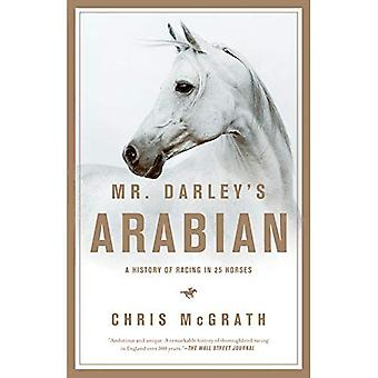 Mr. Darley's Arabian: High Life, Low Life, Sporting Life: A History of Racing in Twenty-Five Horses