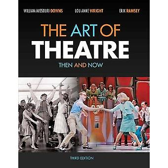 The Art of Theatre by William Downs & Erik Ramsey & Lou Anne Wright