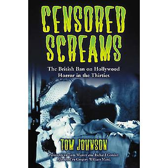 Censored Screams - The British Ban on Hollywood Horror in the Thirties
