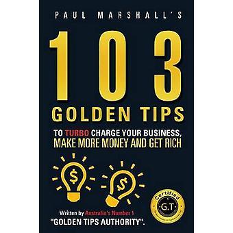 103 Gouden Tips naar Turbo-Charge uw bedrijf meer geld en Get Rich door Paul & Marshall