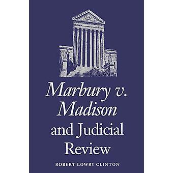 Marbury V. Madison and Judicial Review by Clinton & Robert L.