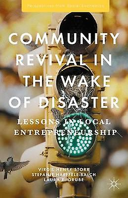 Community Revival in the Wake of Disaster  Lessons in Local Entrepreneurship by Storr & Virgil Henry