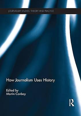 How Journalism Uses History by Conboy & Martin
