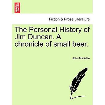 The Personal History of Jim Duncan. A chronicle of small beer. by Marsden & John