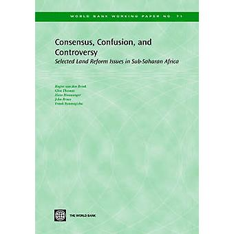 Consensus Confusion and Controversy Selected Land Reform Issues in SubSaharan Africa by van den Brink & Rogier