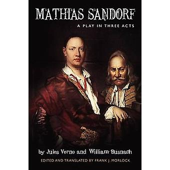 Mathias Sandorf A Play in Three Acts by Verne & Jules